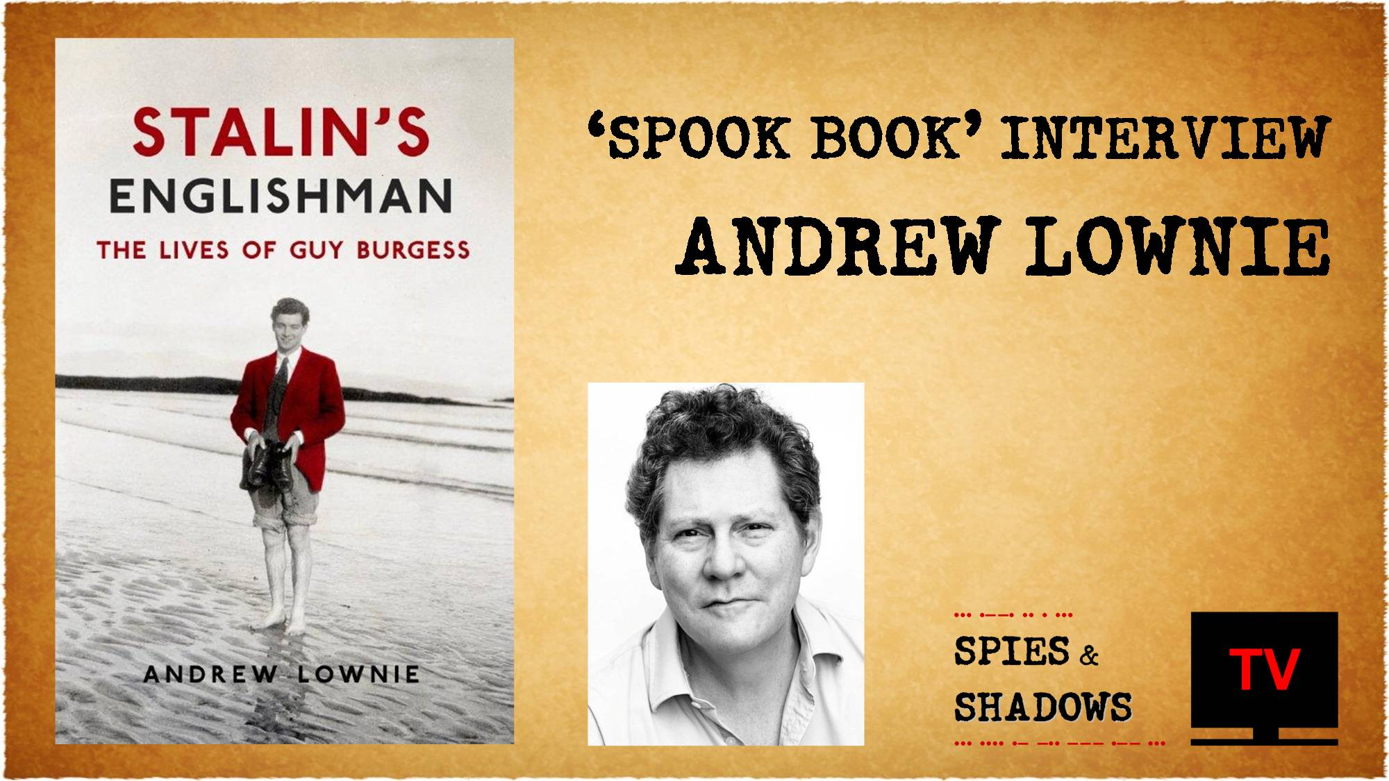 Spies & Shadows TV, Andrew Lownie Interview. Guy Burgess, Stalin's Englishman
