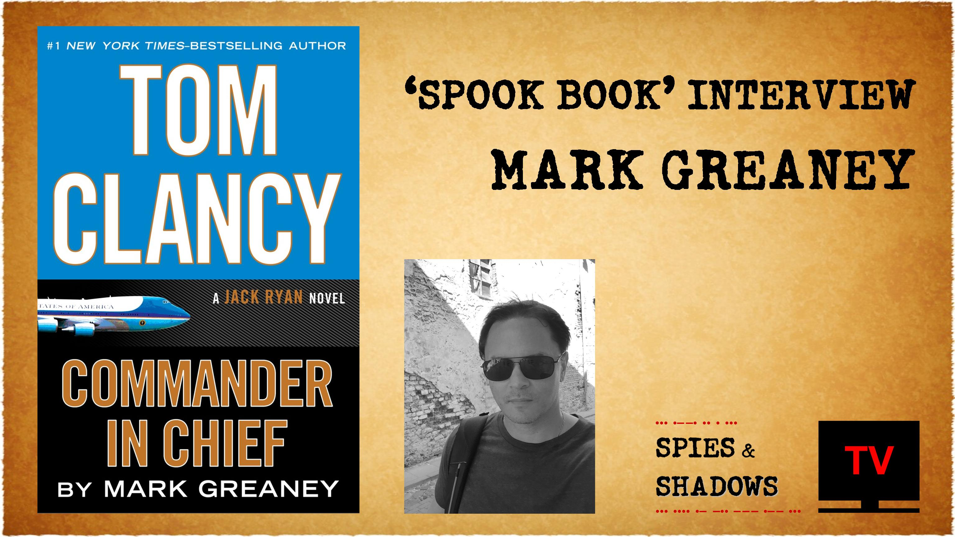 Spies & Shadows TV, Mark Greaney Interview, Commander-in-Chief, Tom Clancy