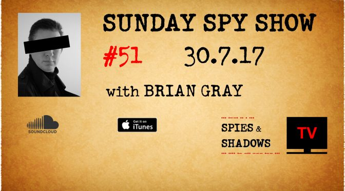 Sunday Spy Show, Ep 51, 30-07-17, Spies & Shadows TV