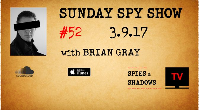 Sunday Spy Show, Ep 52, 03-09-17, Spies & Shadows TV