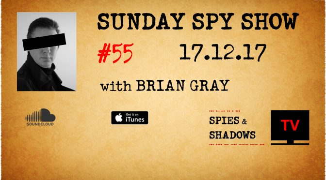 Sunday Spy Show Ep 55, 17-12-17, Spies & Shadows TV